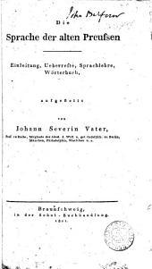 Die Sprache der alten Preussen: Einleitung, Ueberreste, Sprachlehre, Wörterbuch