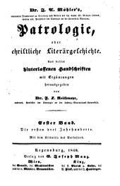 Patrologie, od. christl. Literärgeschichte aus dessen Handschriften mit Ergänzungen: Die ersten 3 Jahrh. [tout ce qui a paru]. 1ter Bd