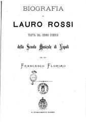 Biografia di Lauro Rossi tratta dal cenno storico della Scuola Musicale di Napoli del cav. Francesco Florimo