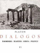Platón VI: PARMENIDES, TEAITETOS, SOFISTA, POLITICO: Volumen 6