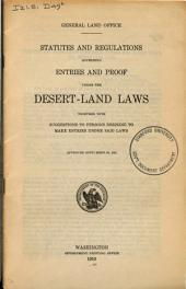 Statutes and regulations governing entries and proof under the desert land laws, together with suggestions to person desiring to make entries under said laws