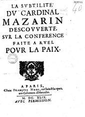 La Subtilité du cardinal Mazarin descouverte sur la conférence faite à Ruel pour la paix