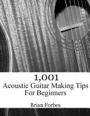 1,001 Acoustic Guitar Making Tips for Beginners