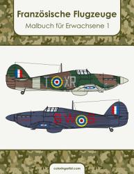 Franz  sische Flugzeuge Malbuch f  r Erwachsene 1 PDF