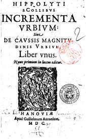 Hippolyti a Collibus Incrementa vrbium: siue De caussis magnitudinis vrbium, liber vnus