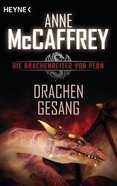 Drachengesang: Die Drachenreiter von Pern, Band 3 - Roman