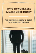 Ways To Work Less   Make More Money