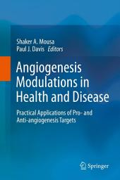 Angiogenesis Modulations in Health and Disease: Practical Applications of Pro- and Anti-angiogenesis Targets