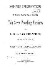 Modified Specifications for Triple-expansion Twin-screw Propelling Machinery for U.S.S. San Francisco (cruiser No. 5) of 4,083 Tons Displacement & 19 Knots Speed
