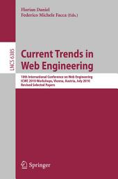 Current Trends in Web Engineering, ICWE 2010 Workshops: 10th International Conference, ICWE 2010 Workshops, Vienna, Austria, July 5-6, 2010, Revised Selected Papers