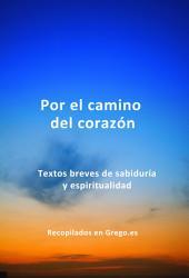 Por el camino del corazón: Textos breves de sabiduria y espiritualidad