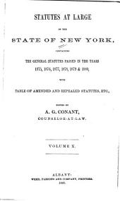 Statutes at Large of the State of New York: Comprising the Revised Statutes, as They Existed on the 1st Day of July, 1862, and All the General Public Statutes Then in Force, with References to Judicial Decisions, and the Material Notes of the Revisers in Their Report to the Legislature, Volume 10