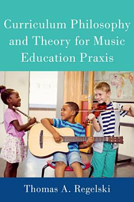 Curriculum Philosophy and Theory for Music Education Praxis