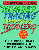 Number Tracing Practice for Toddlers - The Complete Trace Workbook with Numbers and Shapes