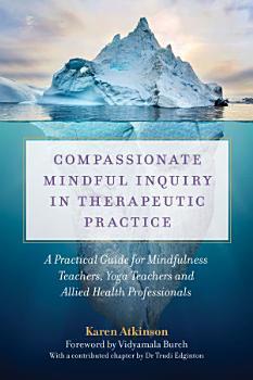 Compassionate Mindful Inquiry in Therapeutic Practice PDF