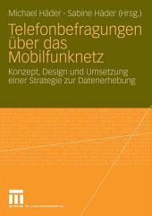 Telefonbefragungen über das Mobilfunknetz: Konzept, Design und Umsetzung einer Strategie zur Datenerhebung