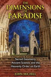 The Dimensions of Paradise: Sacred Geometry, Ancient Science, and the Heavenly Order on Earth, Edition 3