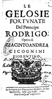 Le gelosie fortunate del prencipe Rodrigo. Opera di Giacintoandrea Cicognini fiorentino