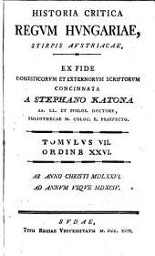 Historia Critica Regum Hungariae ...: Ex Fide Domesticorum Et Exterorum Scriptorum Concinnata. Stirpis Austriacae ; T. 7, Ab Anno Christi MDLXXVI. Ad Annum Usque MDXCIV.