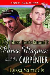 Prince Magnus and the Carpenter [Royal Mates, Love's Diamond 2]