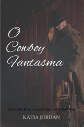 O Cowboy Fantasma - Um Conto Paranormal Erótico do Velho Oeste