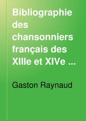 Bibliographie des chansonniers français des XIIIe et XIVe siècles: Volumes1à2