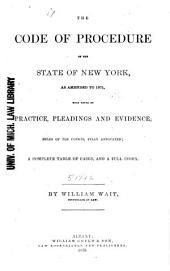 The Code of Procedure of the State of New York: As Amended to 1871, with Notes on Practice, Pleadings and Evidence ; Rules of the Courts, Fully Annotated