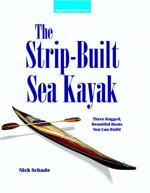 The Strip Built Sea Kayak  Three Rugged  Beautiful Boats You Can Build