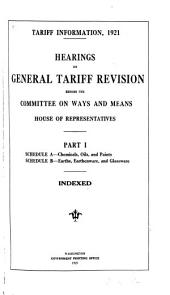 Tariff Information, 1921: Hearings on General Tariff Revision Before the Committee on Ways and Means, House of Representatives ...