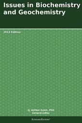 Issues in Biochemistry and Geochemistry: 2013 Edition
