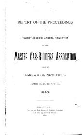 Report of the Proceedings of the ... Annual Convention of the Master-Car Builders' Association: Volume 27