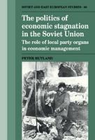 The Politics of Economic Stagnation in the Soviet Union PDF