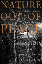 Nature Out of Place: Biological Invasions In The Global Age