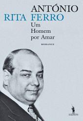 António Ferro – Um Homem por Amar