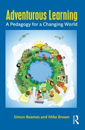 Adventurous Learning: A Pedagogy for a Changing World