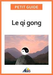 Le qi gong: Des exercices pour un art de vivre chinois