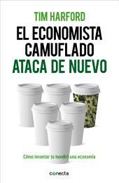 El economista camuflado ataca de nuevo: Cómo levantar (o hundir) una economía