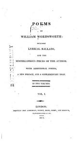 Poems by William Wordsworth:: Including Lyrical Ballads, and the Miscellaneous Pieces of the Author. With Additional Poems, a New Preface, and a Supplementary Essay. In Two Volumes