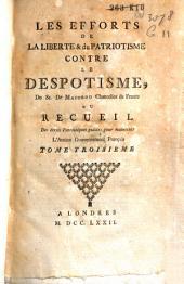 Les efforts de la liberté & du patriotisme contre le despotisme, du sr. de Maupeou chancelier de France, ou Recueil des écrits patriotiques publiés pour maintenir l'ancien gouvernement francais: Volume3