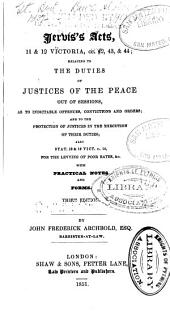 Jervis's Acts, 11 & 12 Victoria, Cc. 42, 43, & 44: Relating to the Duties of Justices of the Peace Out of Sessions, as to Indictable Offenses, Convictions and Orders : and to the Protection of Justices in the Execution of Their Duties : Also Stat. 12 & 13 Vict. C. 14, for the Levying of Poor Rates