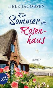 Ein Sommer im Rosenhaus: Roman