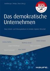 Das demokratische Unternehmen: Neue Arbeits- und Führungskulturen im Zeitalter digitaler Wirtschaft