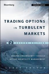 Trading Options in Turbulent Markets: Master Uncertainty through Active Volatility Management, Edition 2