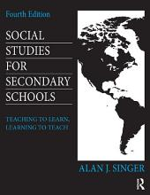 Social Studies for Secondary Schools: Teaching to Learn, Learning to Teach, Edition 4