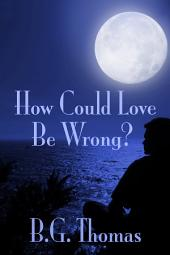 How Could Love Be Wrong?