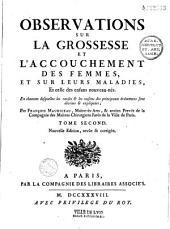 Observations sur la grossesse et l'accouchement des femmes et sur leurs maladies et celles des enfans nouveau nez... par François Mauriceau