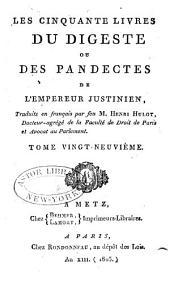 Les cinquante livres du Digeste ou des Pandectes de l'empereur Justinien: Volume29