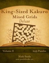 King-Sized Kakuro Mixed Grids Deluxe - Volume 8 - 249 Logic Puzzles