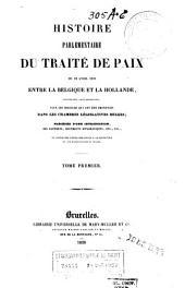 Histoire parlementaire du traité de paix du 19 avril 1839 entre la Belgique et la Hollande, contenant, sans exception, tous les discours qui ont été prononcés dans les Chambres législatives belges: Volume1