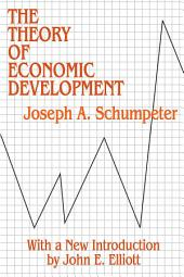 The Theory of Economic Development: An Inquiry into Profits, Capital, Credit, Interest, and the Business Cycle
